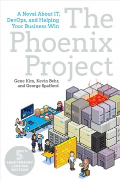The Phoenix Project, 5th Anniversary Edition : A Novel about IT, DevOps, and Helping Your Business Win.