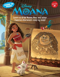 Learn to draw Disney Moana /  illustrated by the Disney Storybook Artists. - illustrated by the Disney Storybook Artists.
