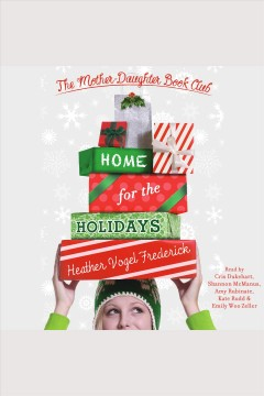 Home for the holidays /  Heather Vogel Frederick.