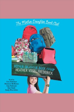 Mother-Daughter Book Camp : Mother-Daughter Book Club Series, Book 7 / Heather Vogel Frederick.