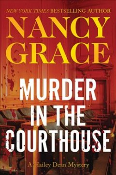 Murder in the courthouse : a Hailey Dean mystery / Nancy Grace.