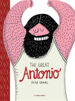 The great Antonio /  by Elise Gravel. - by Elise Gravel.