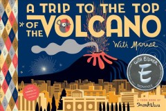 A trip to the top of the volcano with Mouse : a TOON Book / by Frank Viva.