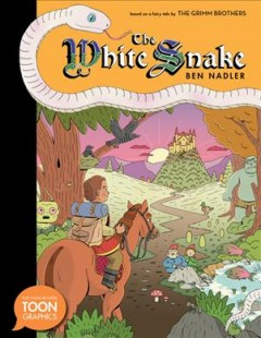The white snake : based on a fairy tale by the Grimm brothers / by Ben Nadler ; with an afterword by Paul Karasik.