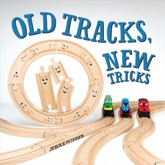 Old tracks, new tricks /  by Jessica Petersen.