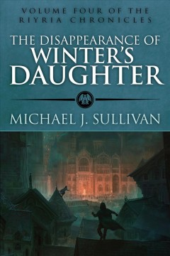 The disappearance of Winter's daughter /  by Michael J. Sullivan. - by Michael J. Sullivan.