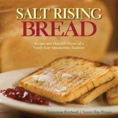 Salt rising bread : recipes and heartfelt stories of a nearly lost Appalachian tradition / Genevieve Bardwell, Susan Ray Brown. - Genevieve Bardwell, Susan Ray Brown.
