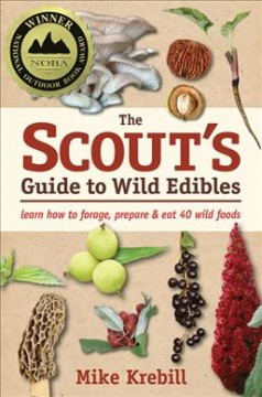 The scout's guide to wild edibles : learn how to forage, prepare & eat 40 wild foods / Mike Krebill. - Mike Krebill.