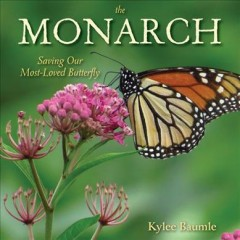 The monarch : saving our most-loved butterfly / Kylee Baumle.