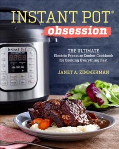 Instant Pot® obsession : the ultimate electric pressure cooker for cooking everything fast / Janet A. Zimmerman. - Janet A. Zimmerman.