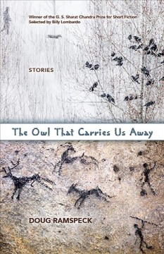 The owl that carries us away : stories / Doug Ramspeck.