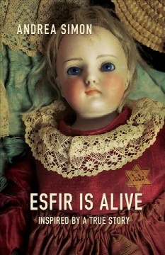 Esfir is alive : inspired by a true story / Andrea Simon. - Andrea Simon.