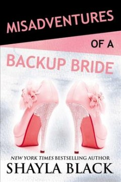Misadventures of a backup bride /  by Shayla Black. - by Shayla Black.