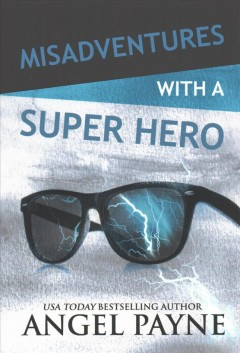 Misadventures with a super hero /  by Angel Payne.