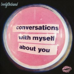 Conversations with myself about you /  Lovelytheband. - Lovelytheband.