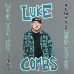 What you see ain't always what you get / Luke Combs - Luke Combs