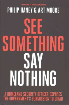 See something, say nothing : a Homeland Security officer exposes the government's submission to jihad / Philip Haney & Art Moore. - Philip Haney & Art Moore.