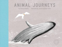 Animal journeys /  written by Patricia Hegarty ; illustrated by Jessica Courtney-Tickle.