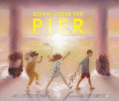 Down under the pier /  by Nell Cross Beckerman ; illustrated by Rachell Sumpter. - by Nell Cross Beckerman ; illustrated by Rachell Sumpter.