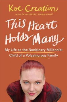 This heart holds many : my life as the nonbinary millennial child of a polyamorous family / Koe Creation with a foreword by Dr. Elisabeth Sheff. - Koe Creation with a foreword by Dr. Elisabeth Sheff.