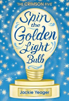 Spin the golden light bulb /  Jackie Yeager ; cover design and illustrations, Gabrielle Esposito. - Jackie Yeager ; cover design and illustrations, Gabrielle Esposito.