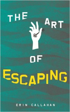 The art of escaping /  Erin Callahan. - Erin Callahan.