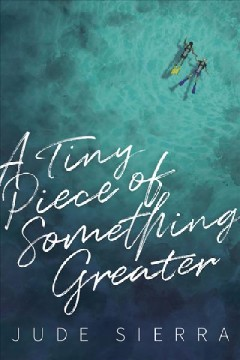 A tiny piece of something greater /  Jude Sierra. - Jude Sierra.