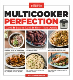 Multicooker perfection : cook it fast or cook it slow-you decide / by the editors at America's Test Kitchen. - by the editors at America's Test Kitchen.