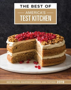 The best of America's Test Kitchen : the year's best recipes, equipment reviews, and tastings 2019 / by the editors at Americas Test Kitchen. - by the editors at Americas Test Kitchen.