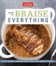 How to braise everything : classic, modern, and global dishes using a time-honored technique / America's Test Kitchen.
