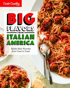 Big flavors from Italian America : family-style favorites from coast to coast / America's Test Kitchen. - America's Test Kitchen.