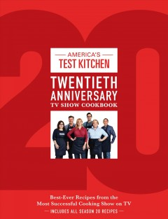 America's Test Kitchen twentieth anniversary TV show cookbook : best-ever recipes from the most successful cooking show on TV.