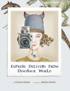Express delivery from Dinosaur World /  Yanan Dong ; translated by Helen Wang.