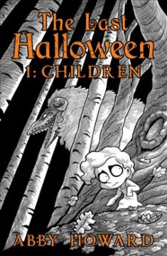 The last Halloween Volume 1, Children /  by Abby Howard.