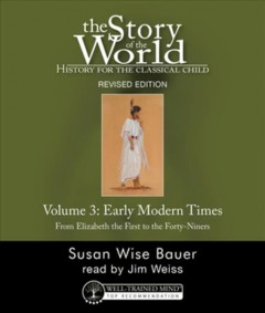 The story of the world, Volume 3 : early modern times : from Elizabeth the First to the Forty-Niners / Susan Wise Bauer ; read by Jim Weiss. - Susan Wise Bauer ; read by Jim Weiss.