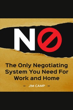 No : the only negotiating system you need for work and home / Jim Camp.