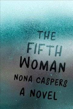 The fifth woman /  Nona Caspers.