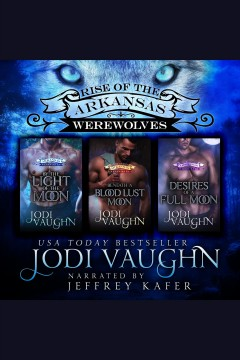 By the light of the moon, beneath a blood lust moon, desires of a full moon boxset 1-3.  Jodi Vaughn.