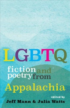 LGBTQ fiction and poetry from Appalachia /  edited by Jeff Mann & Julia Watts.