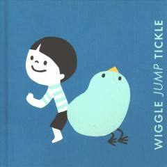 Wiggle jump tickle /  written by: Ruth Austin ; illustrated by: Kanae Sato. - written by: Ruth Austin ; illustrated by: Kanae Sato.