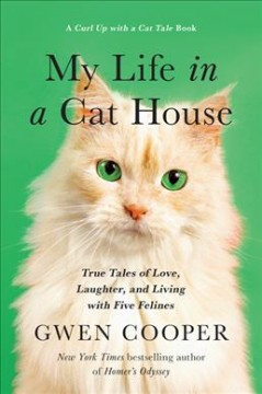 My life in a cat house : true tales of love, laughter, and living with five felines / Gwen Cooper.