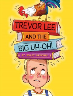Trevor Lee and the big uh-oh! /  by Wiley Blevins ; illustrated by Marta Kissi.