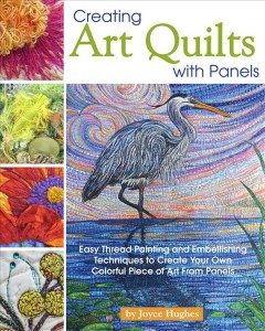 Creating art quilts with panels /  Joyce Hughes. - Joyce Hughes.