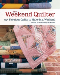 The weekend quilter /  edited by Rosemary Wilkinson. - edited by Rosemary Wilkinson.