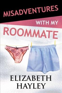 Misadventures with my roommate /  by Elizabeth Hayley. - by Elizabeth Hayley.
