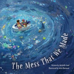 The mess that we made /  written by Michelle Lord ; illustrated by Julia Blattman. - written by Michelle Lord ; illustrated by Julia Blattman.