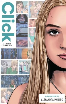 Click : a story of cyberbullying / written by Alexandra Philips ; art by Nam Kim and Garry Leach ; colors by Fahriza Kamaputra ; lettering by Jimmy Betancourt for Comicraft. - written by Alexandra Philips ; art by Nam Kim and Garry Leach ; colors by Fahriza Kamaputra ; lettering by Jimmy Betancourt for Comicraft.