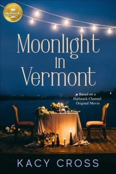 Moonlight in Vermont : based on the Hallmark Channel Original Movie / Kacy Cross : teleplay by Micheal Nourse and Brian Sawyer & Gregg Rossen : story by Angela Ruhinda.