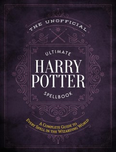 The unofficial ultimate Harry Potter spellbook : a complete guide to every spell in the wizarding world.