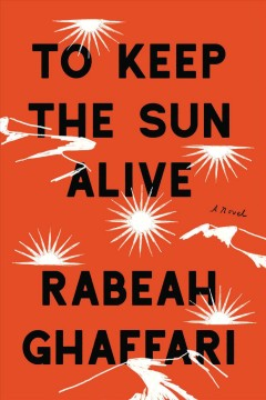 To keep the sun alive : a novel / Rabeah Ghaffari.